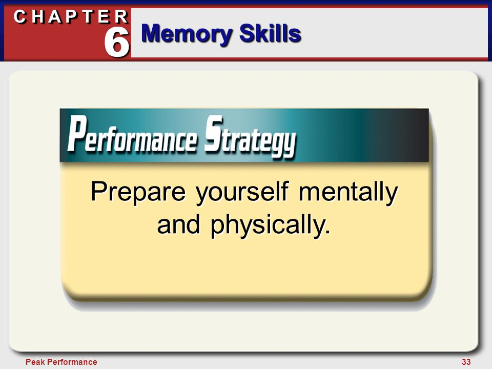 33Peak Performance C H A P T E R Memory Skills 6 Prepare yourself mentally and physically.