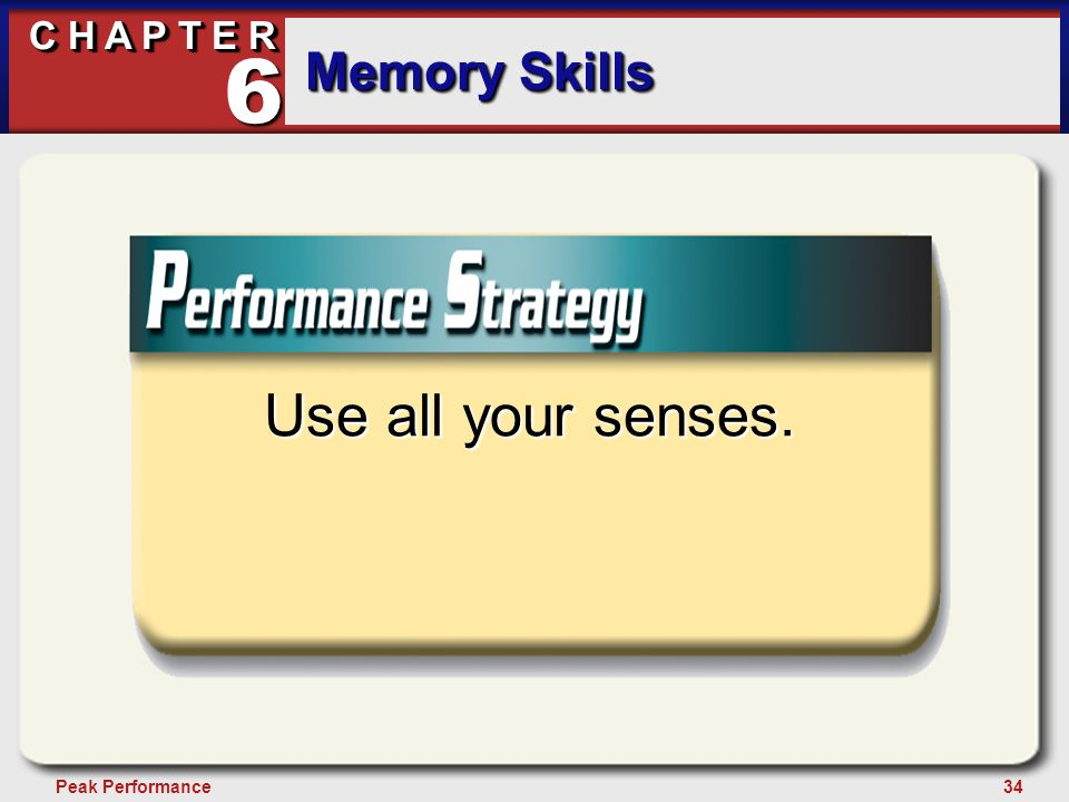 34Peak Performance C H A P T E R Memory Skills 6 Use all your senses.
