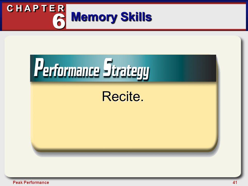 41Peak Performance C H A P T E R Memory Skills 6 Recite.