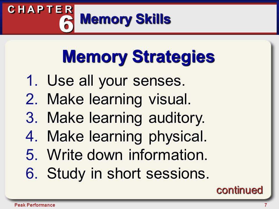 7Peak Performance C H A P T E R Memory Skills 6 Memory Strategies 1.Use all your senses.