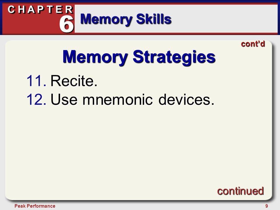 9Peak Performance C H A P T E R Memory Skills 6 Memory Strategies 11.Recite.