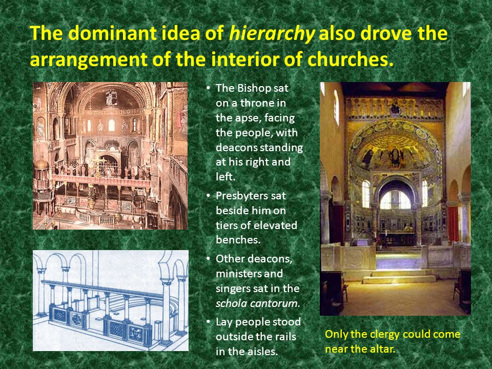 The dominant idea of hierarchy also drove the arrangement of the interior of churches.