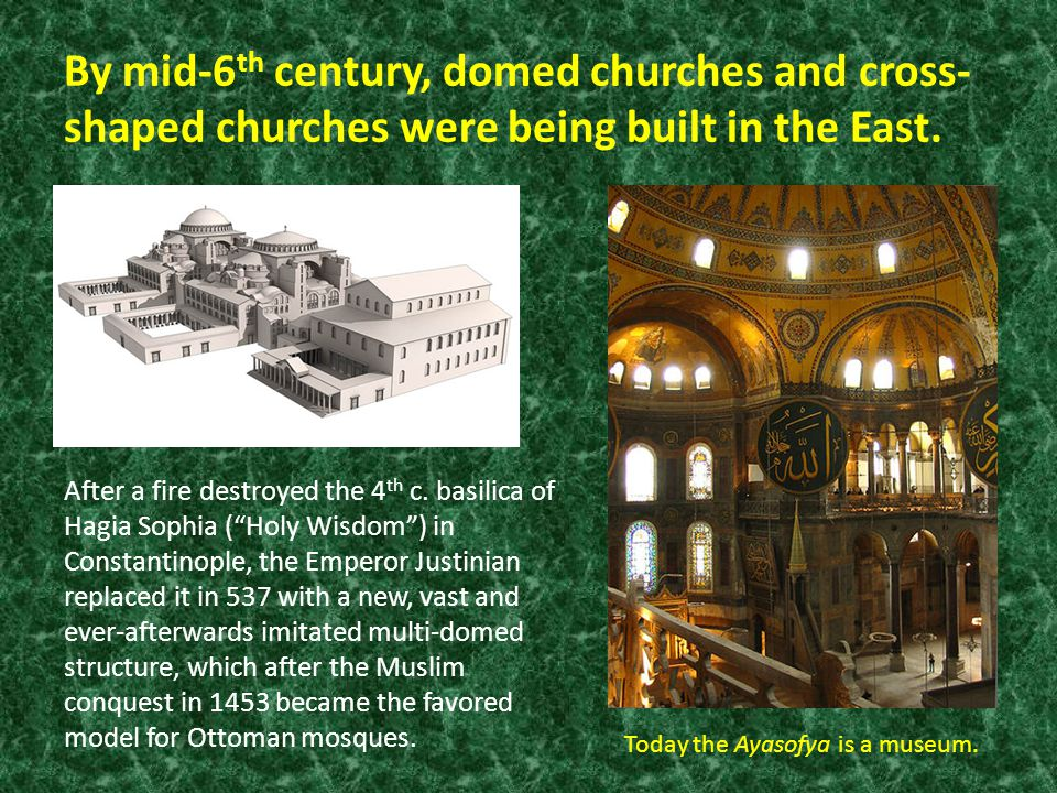 By mid-6 th century, domed churches and cross- shaped churches were being built in the East.