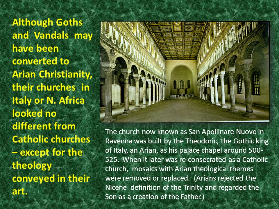Although Goths and Vandals may have been converted to Arian Christianity, their churches in Italy or N.