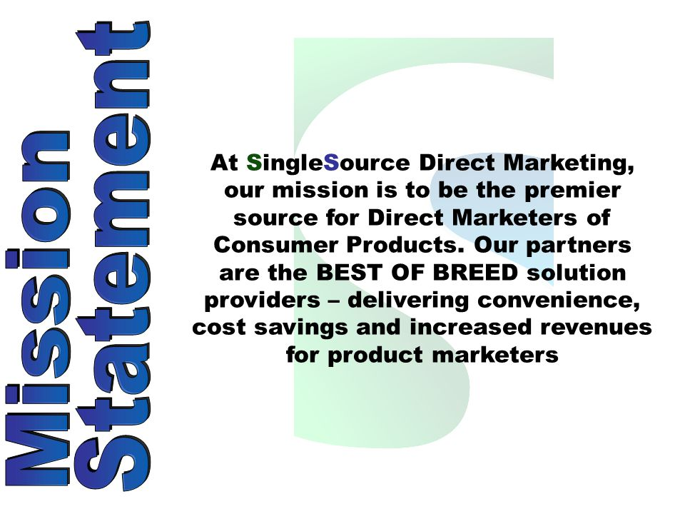 At SingleSource Direct Marketing, our mission is to be the premier source for Direct Marketers of Consumer Products.