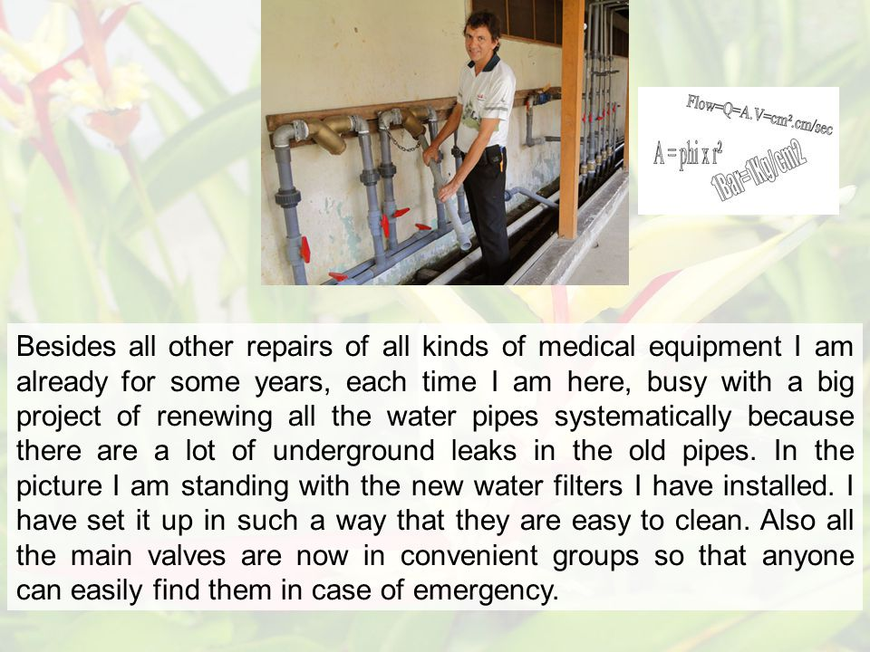 Besides all other repairs of all kinds of medical equipment I am already for some years, each time I am here, busy with a big project of renewing all the water pipes systematically because there are a lot of underground leaks in the old pipes.