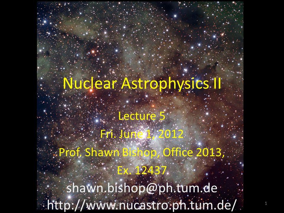 Nuclear Astrophysics II Lecture 5 Fri. June 1, 2012 Prof.