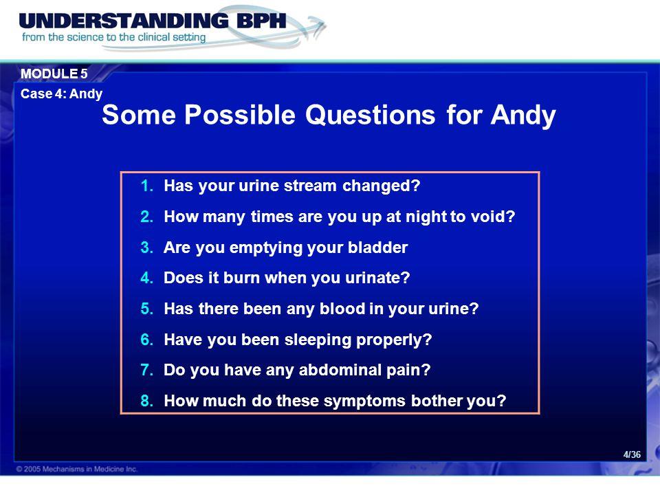 MODULE 5 Case 4: Andy 4/36 1.Has your urine stream changed.