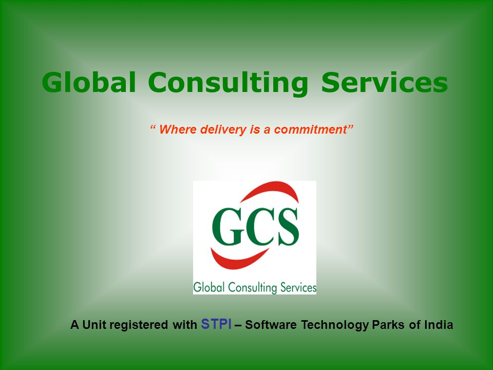 Global Consulting Services Where delivery is a commitment A Unit registered with STPI – Software Technology Parks of India