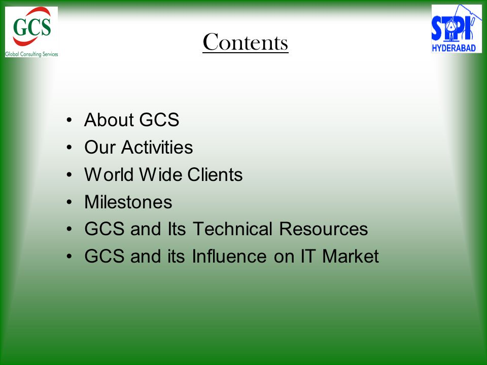 Contents About GCS Our Activities World Wide Clients Milestones GCS and Its Technical Resources GCS and its Influence on IT Market