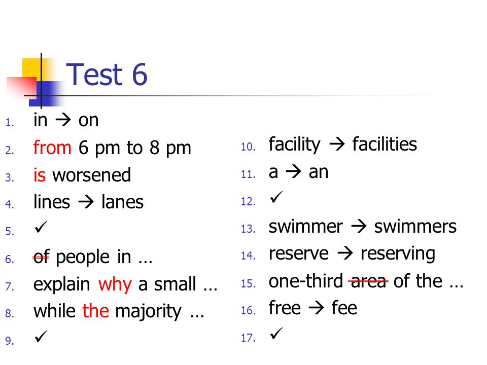 Test 6 1. in  on 2. from 6 pm to 8 pm 3. is worsened 4.