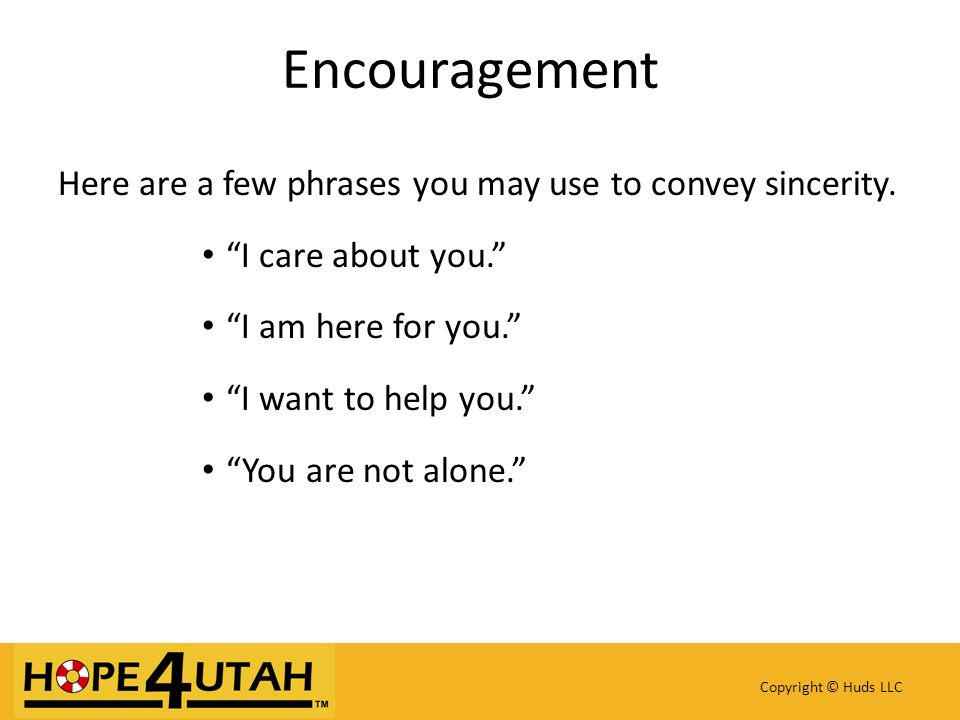Encouragement Here are a few phrases you may use to convey sincerity.