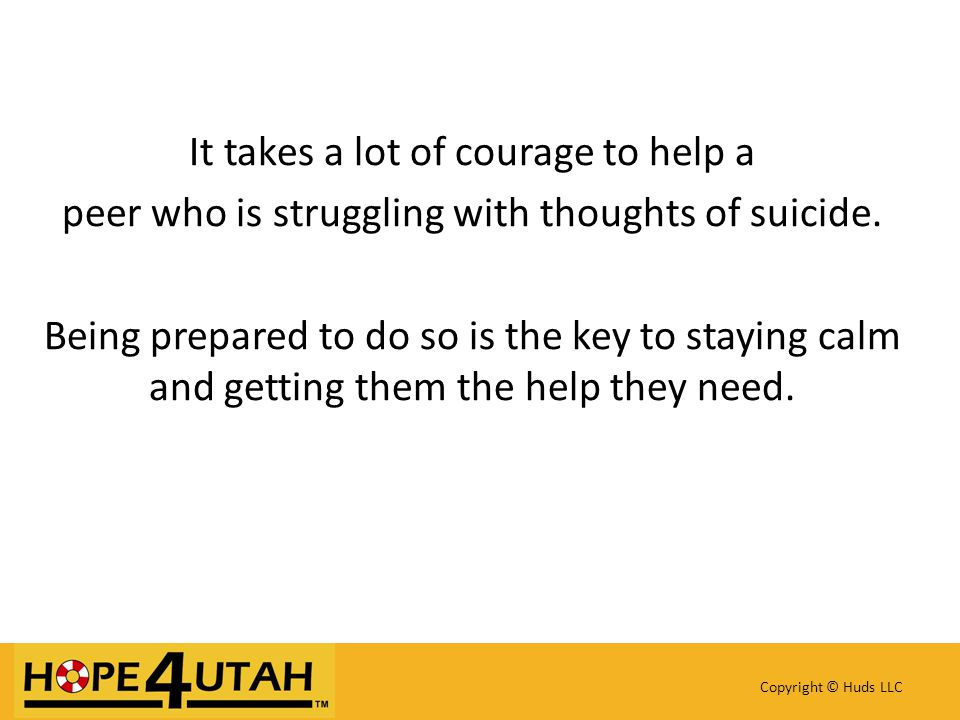 It takes a lot of courage to help a peer who is struggling with thoughts of suicide.