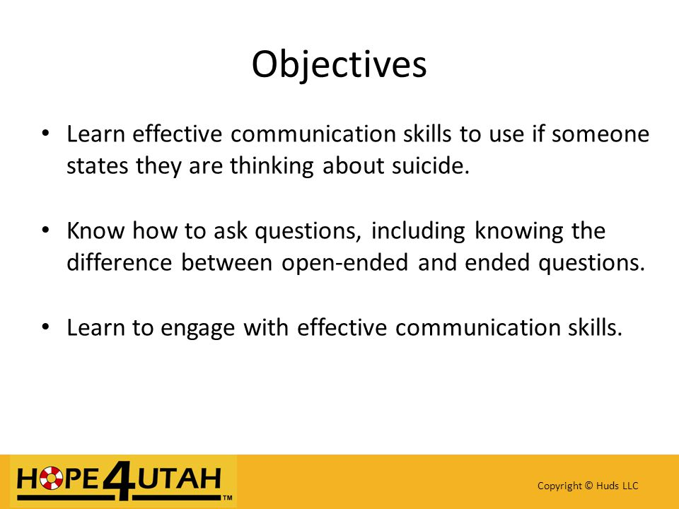 Learn effective communication skills to use if someone states they are thinking about suicide.