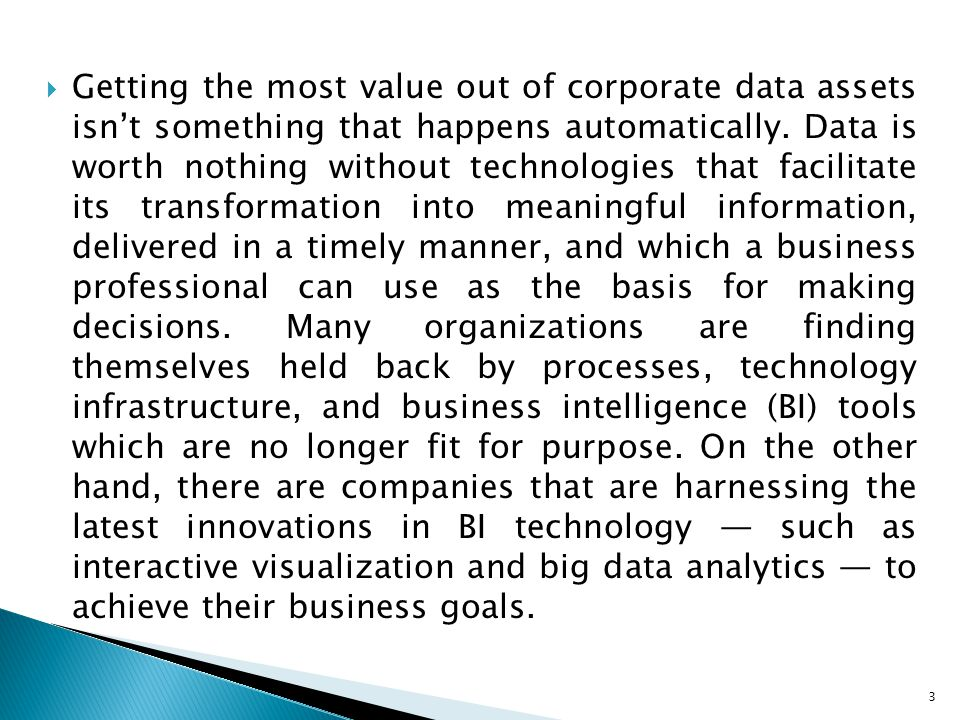  Getting the most value out of corporate data assets isn't something that happens automatically. Data is worth nothing without technologies that faci