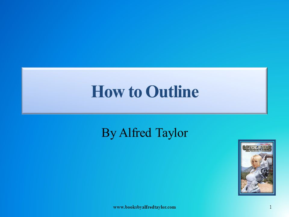 How to Outline By Alfred Taylor 1www.booksbyalfredtaylor.com