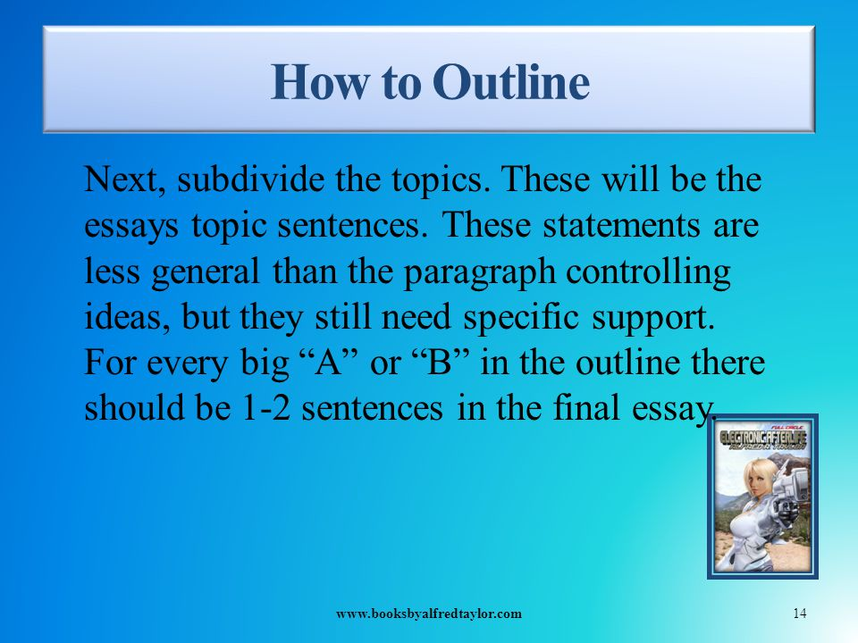 How to Outline Next, subdivide the topics. These will be the essays topic sentences.