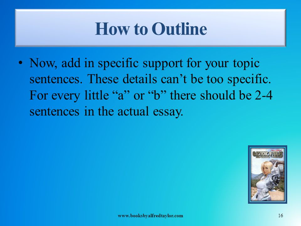 How to Outline Now, add in specific support for your topic sentences.