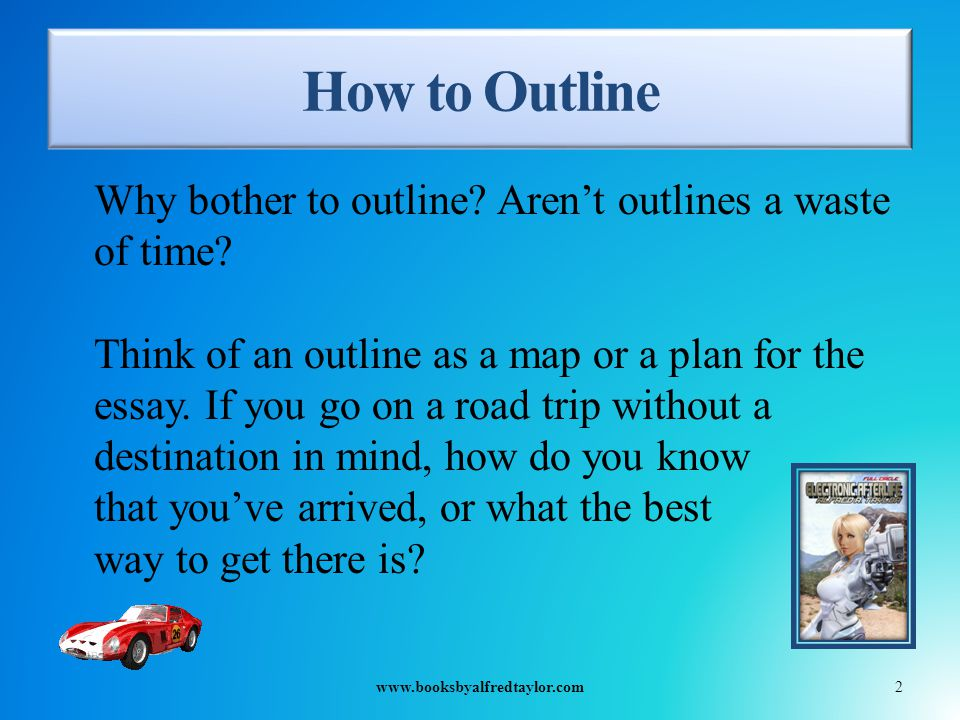 How to Outline Why bother to outline. Aren't outlines a waste of time.