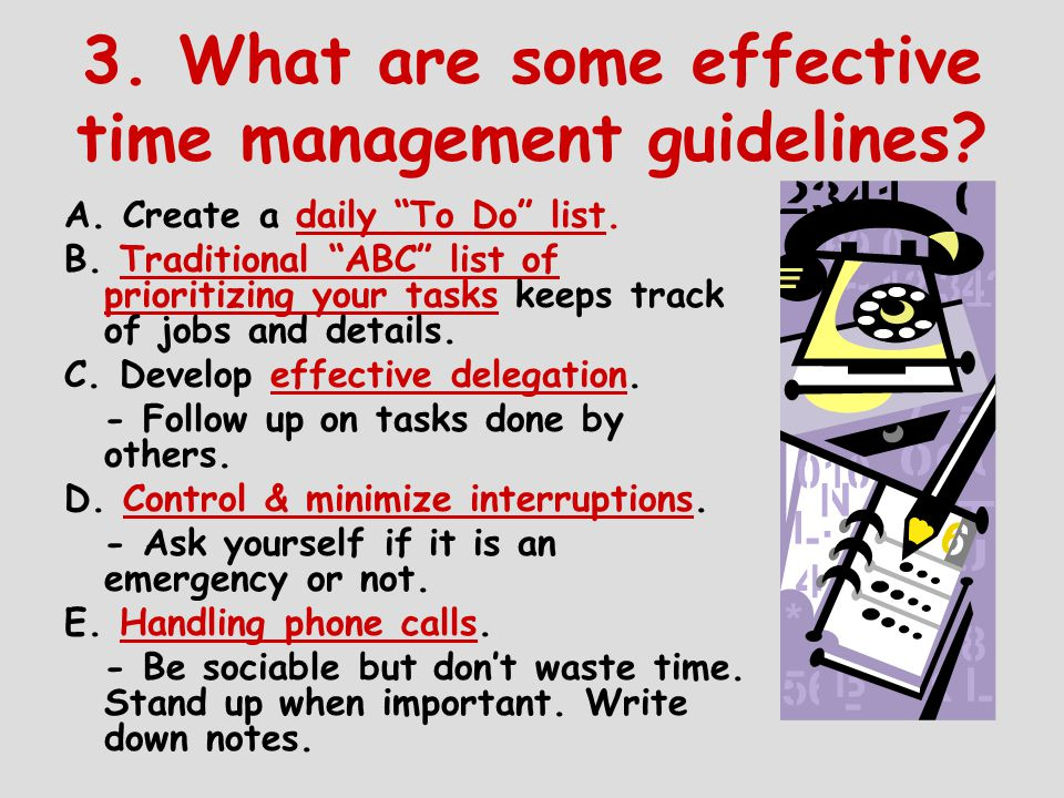 3. What are some effective time management guidelines.