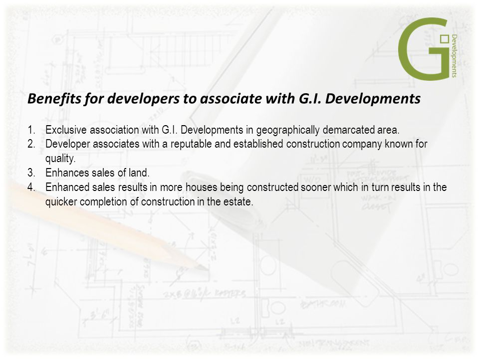Benefits for developers to associate with G.I. Developments 1.Exclusive association with G.I.