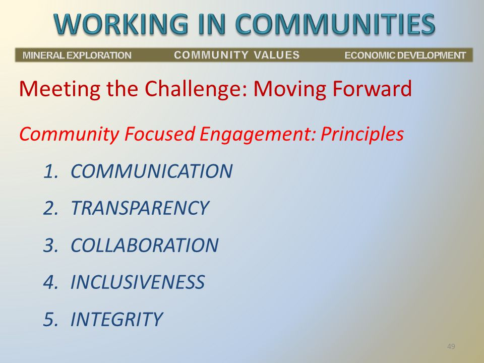 Community Focused Engagement: Principles 1.COMMUNICATION 2.TRANSPARENCY 3.COLLABORATION 4.INCLUSIVENESS 5.INTEGRITY Meeting the Challenge: Moving Forward 49