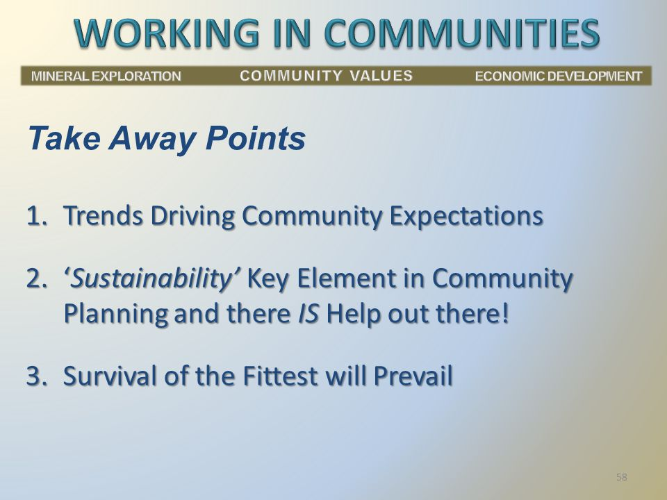 Take Away Points 1.Trends Driving Community Expectations 2.'Sustainability' Key Element in Community Planning and there IS Help out there.