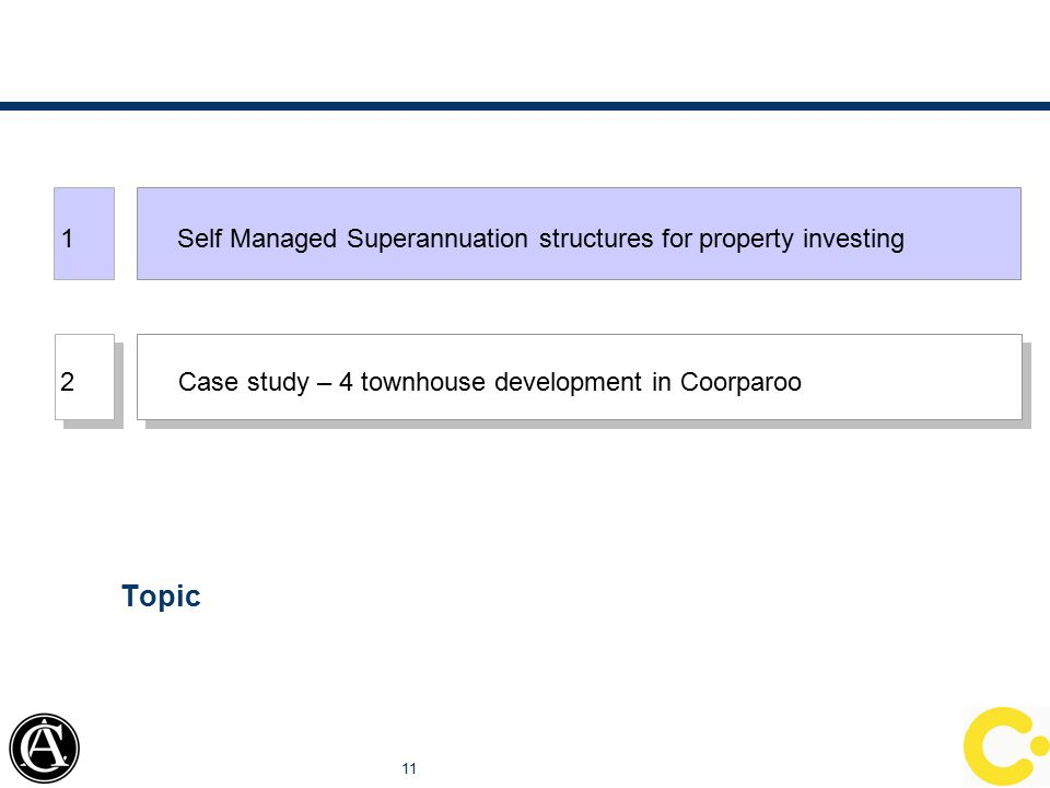 11 Topic 1 Self Managed Superannuation structures for property investing 2 2 Case study – 4 townhouse development in Coorparoo