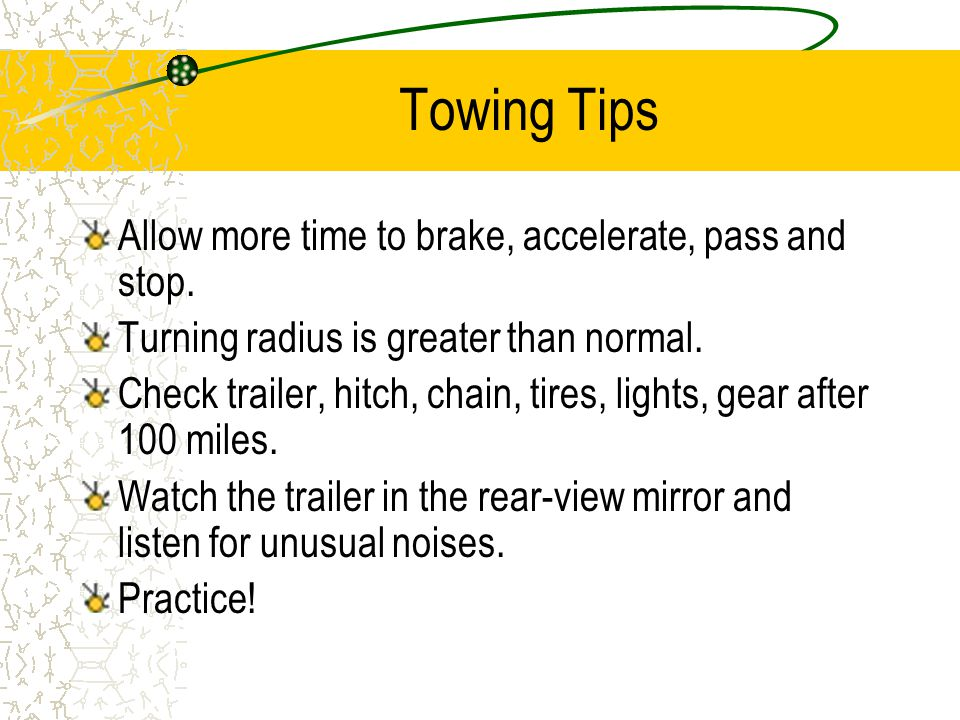 Towing Tips Allow more time to brake, accelerate, pass and stop.