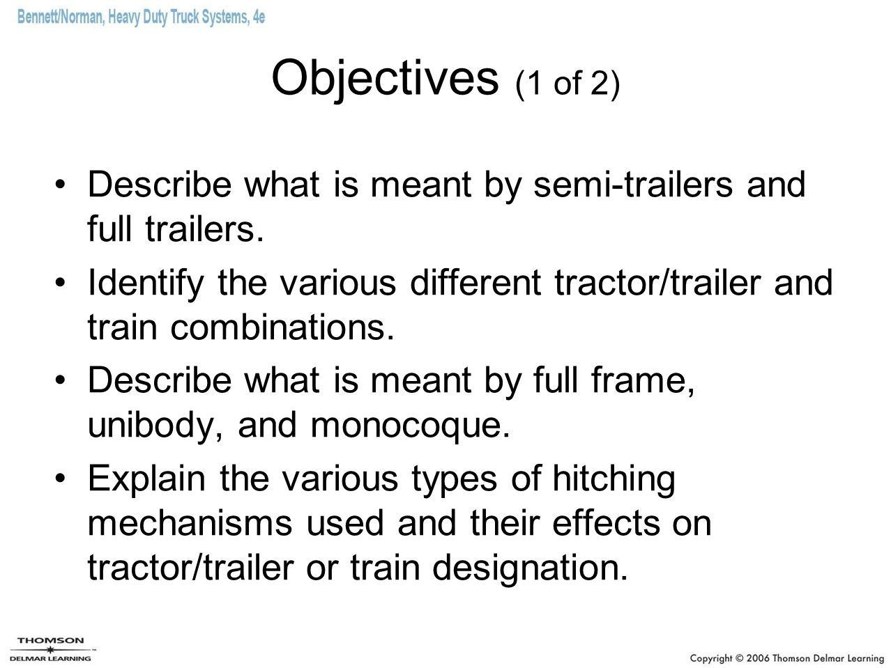 Objectives (1 of 2) Describe what is meant by semi-trailers and full trailers.