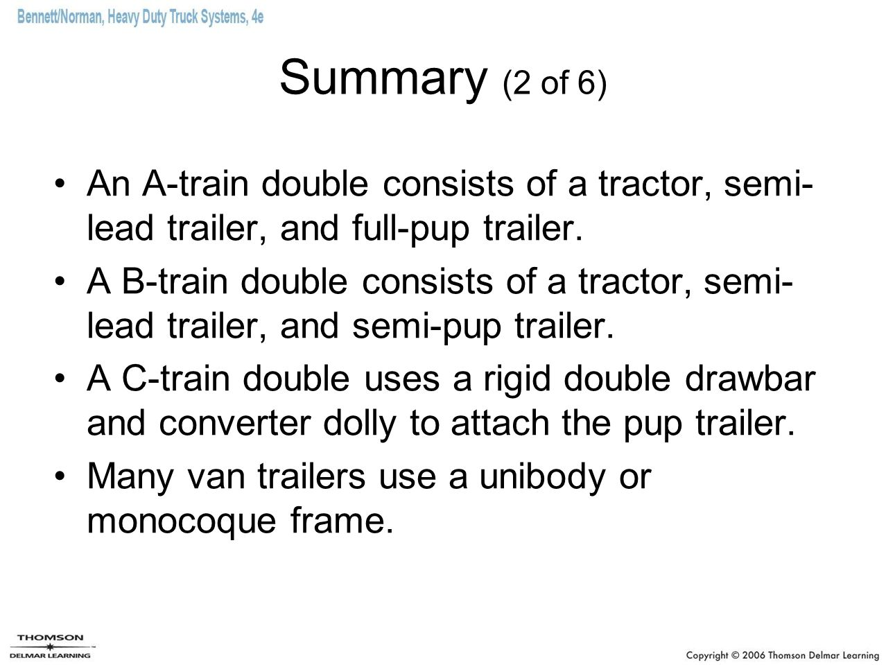 Summary (2 of 6) An A-train double consists of a tractor, semi- lead trailer, and full-pup trailer.