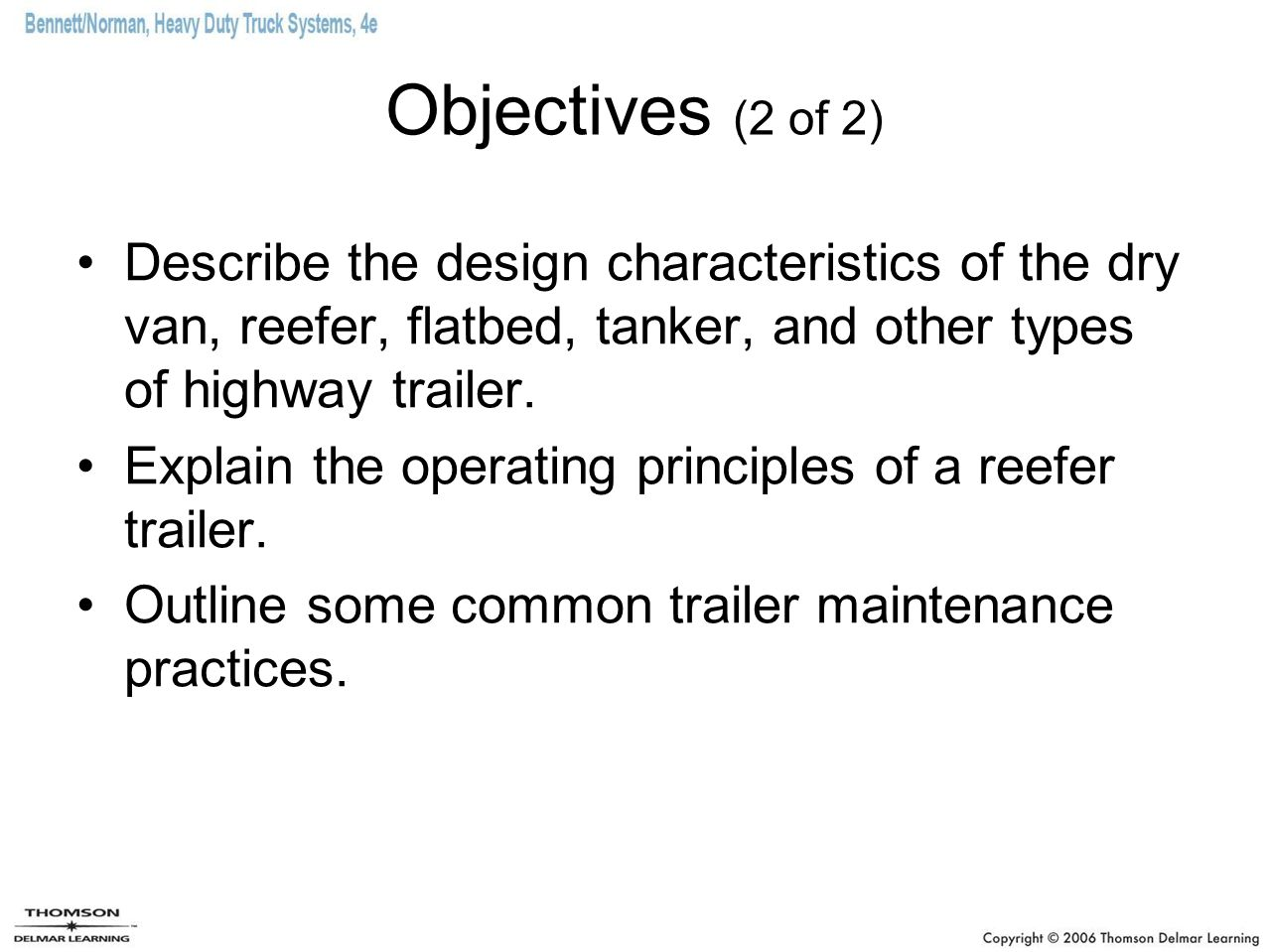 Objectives (2 of 2) Describe the design characteristics of the dry van, reefer, flatbed, tanker, and other types of highway trailer.