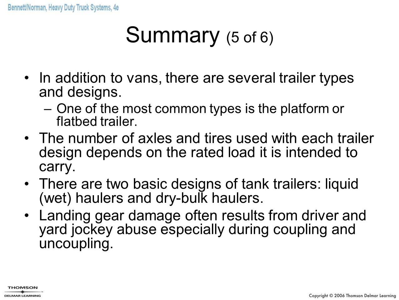 Summary (5 of 6) In addition to vans, there are several trailer types and designs.