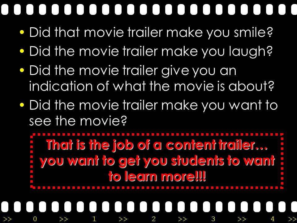 >>0 >>1 >> 2 >> 3 >> 4 >> Content Trailers are based upon the concept of a movie trailer.