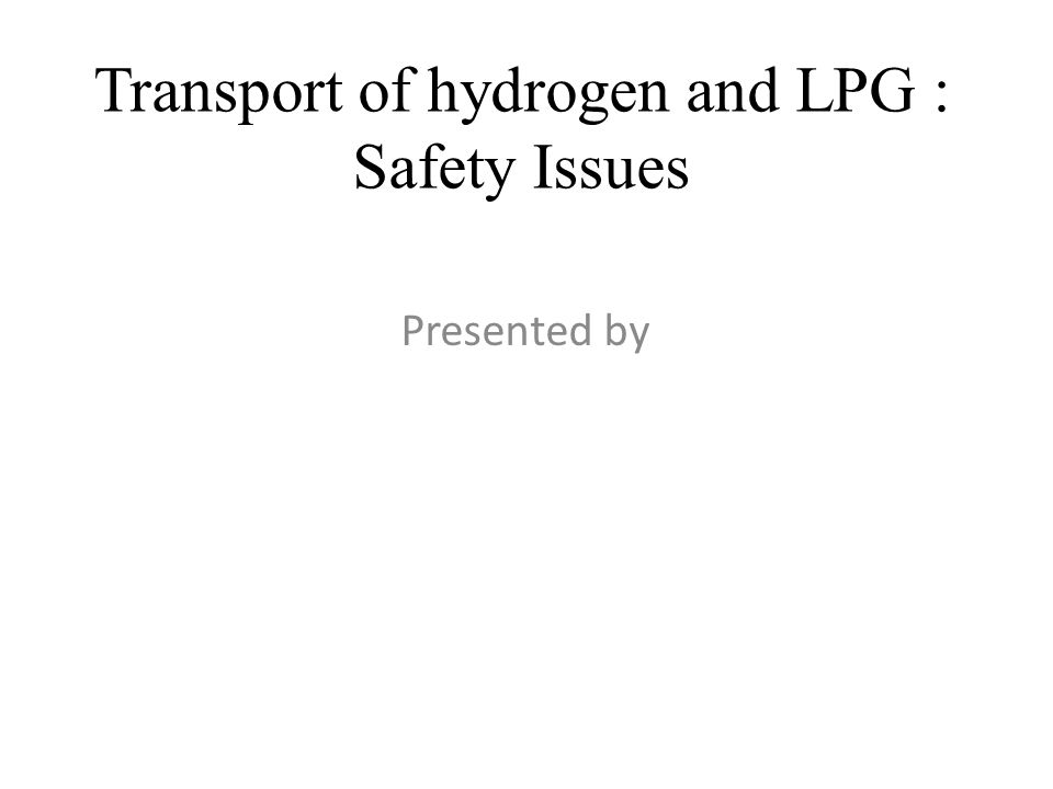 Transport of hydrogen and LPG : Safety Issues Presented by
