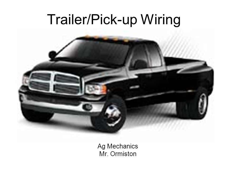 Trailer/Pick-up Wiring Ag Mechanics Mr. Ormiston