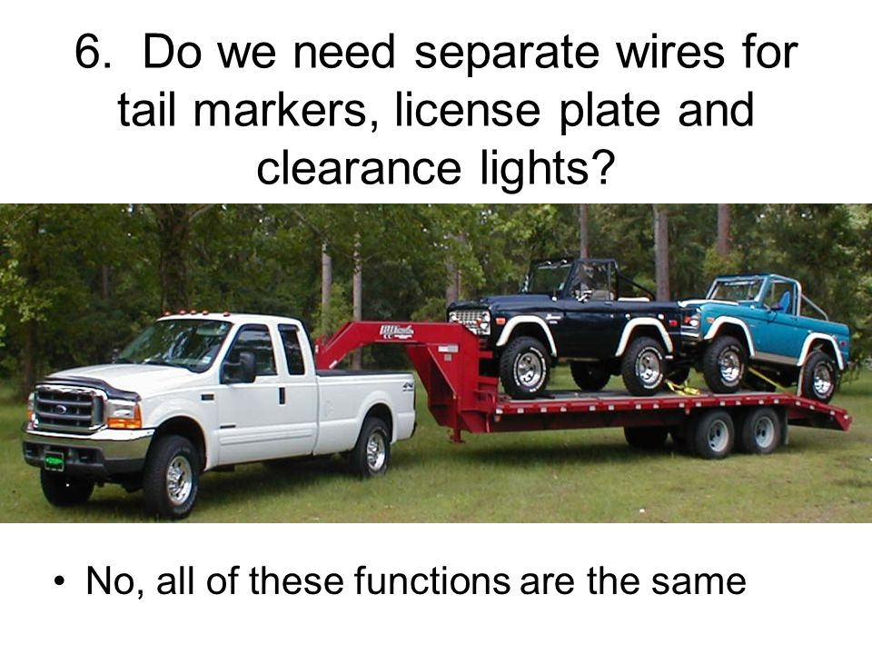 6.Do we need separate wires for tail markers, license plate and clearance lights.