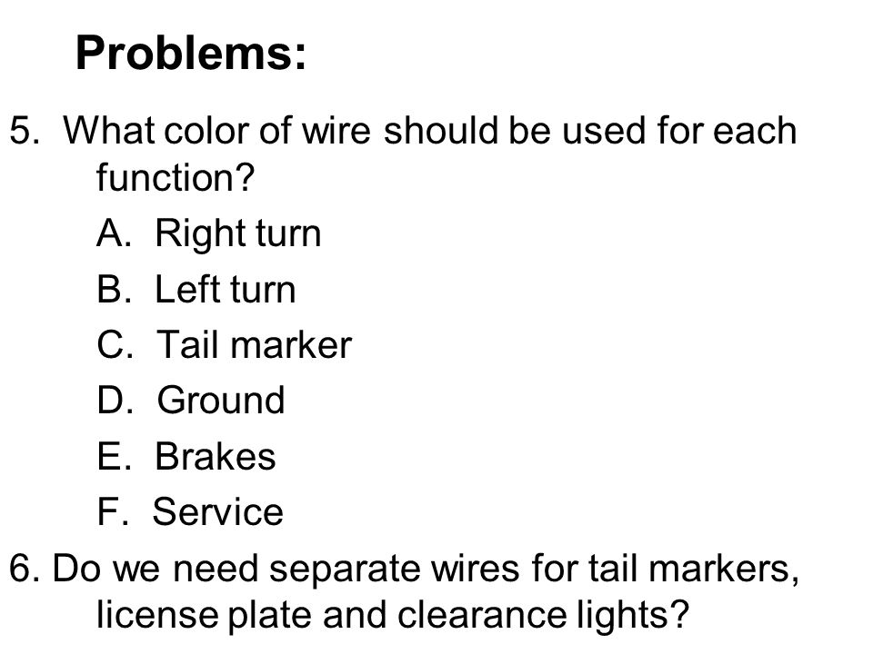 Problems: 5. What color of wire should be used for each function.