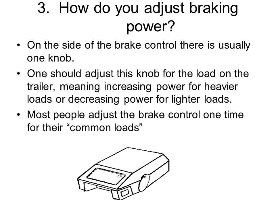 3. How do you adjust braking power? On the side of the brake control there is usually one knob. One should adjust this knob for the load on the traile