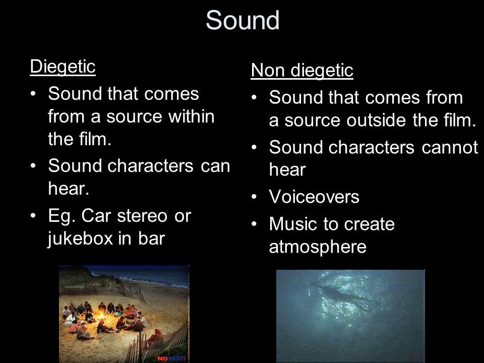 Sound Diegetic Sound that comes from a source within the film.