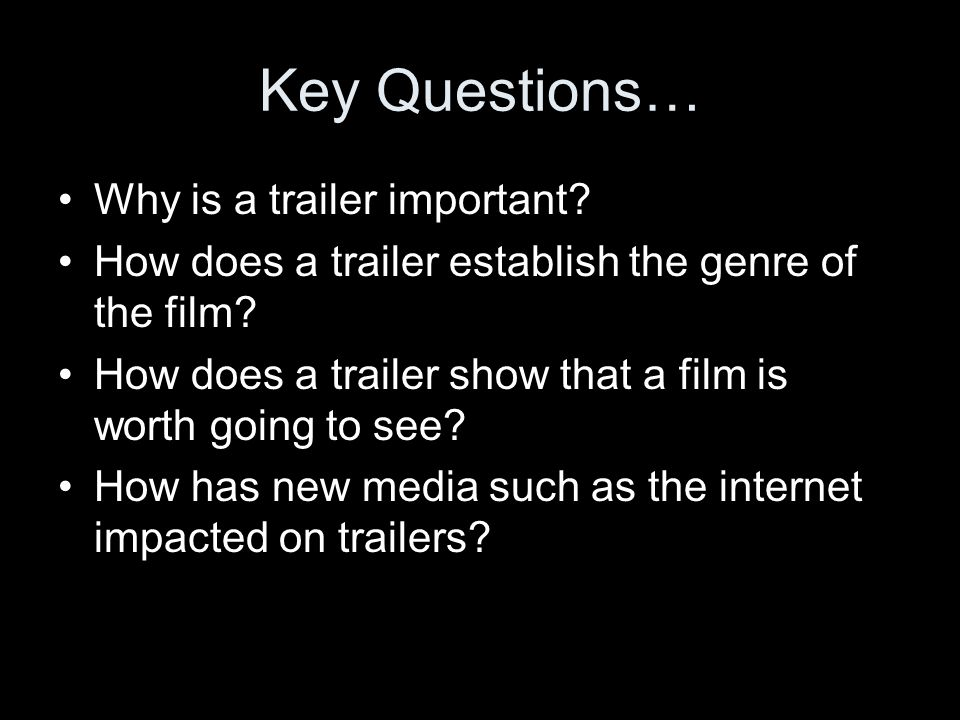 Key Questions… Why is a trailer important. How does a trailer establish the genre of the film.