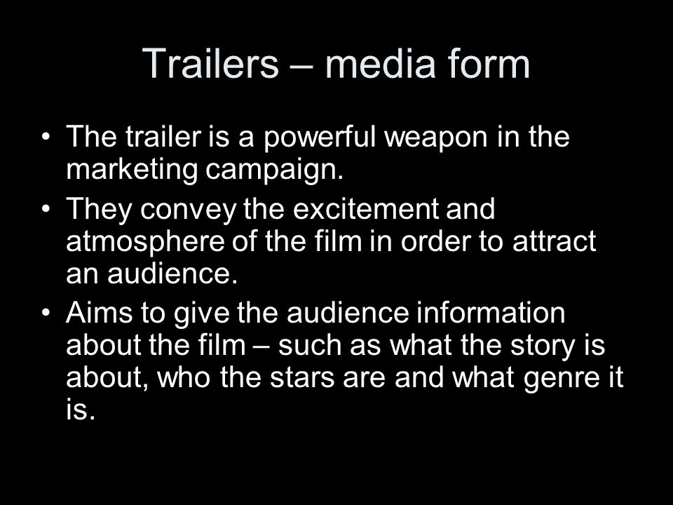Trailers – media form The trailer is a powerful weapon in the marketing campaign.