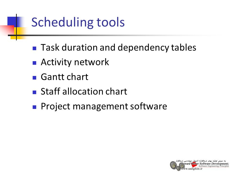 Scheduling tools Task duration and dependency tables Activity network Gantt chart Staff allocation chart Project management software