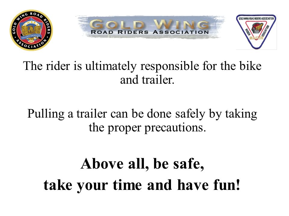 The rider is ultimately responsible for the bike and trailer.