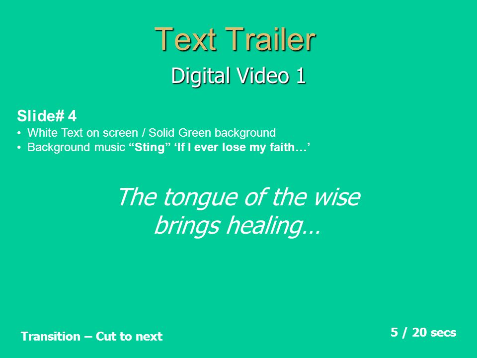 """Text Trailer Digital Video 1 Slide# 4 White Text on screen / Solid Green background Background music """"Sting"""" 'If I ever lose my faith…' 5 / 20 secs Tr"""