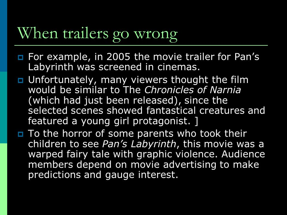 When trailers go wrong  For example, in 2005 the movie trailer for Pan's Labyrinth was screened in cinemas.