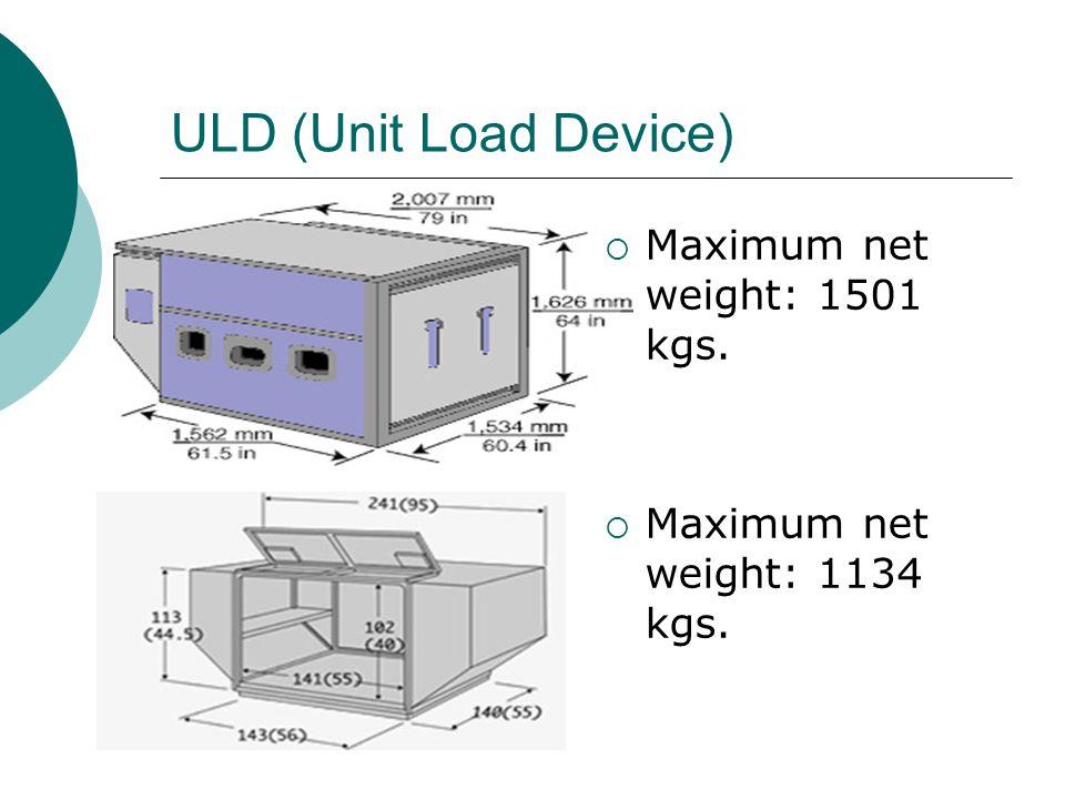 ULD (Unit Load Device)  Maximum net weight: 1501 kgs.  Maximum net weight: 1134 kgs.