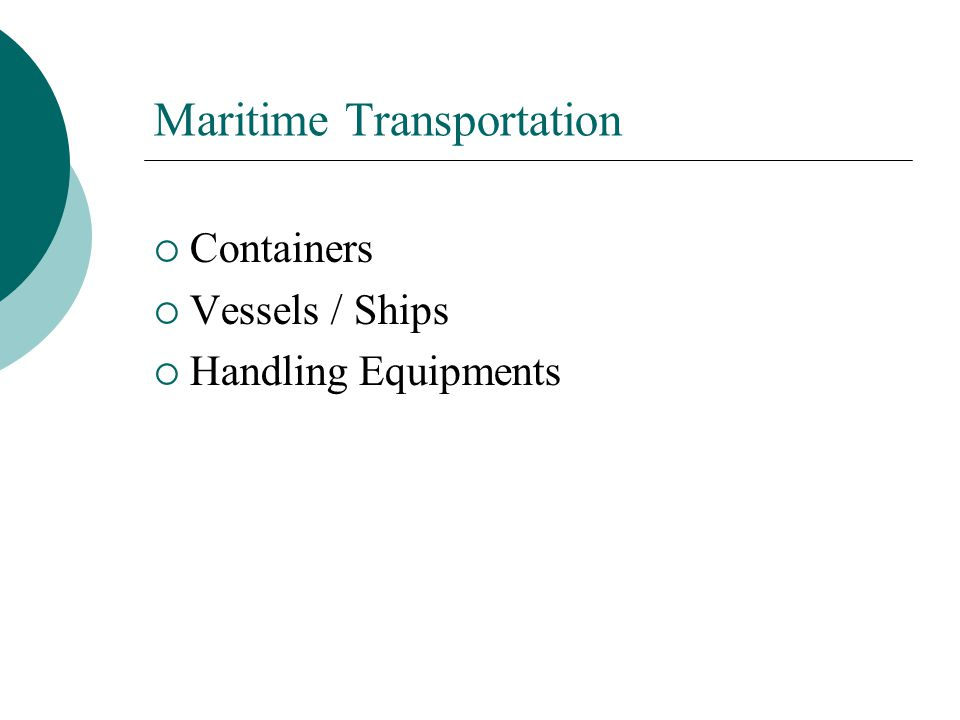 Maritime Transportation  Containers  Vessels / Ships  Handling Equipments