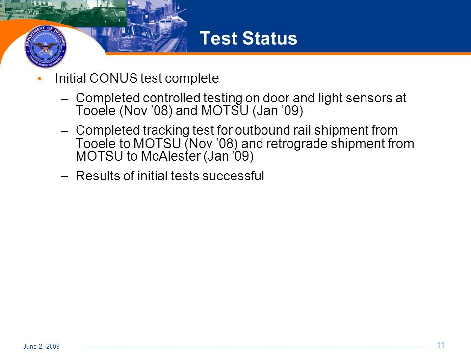 June 2, 2009 11 Test Status Initial CONUS test complete –Completed controlled testing on door and light sensors at Tooele (Nov '08) and MOTSU (Jan '09