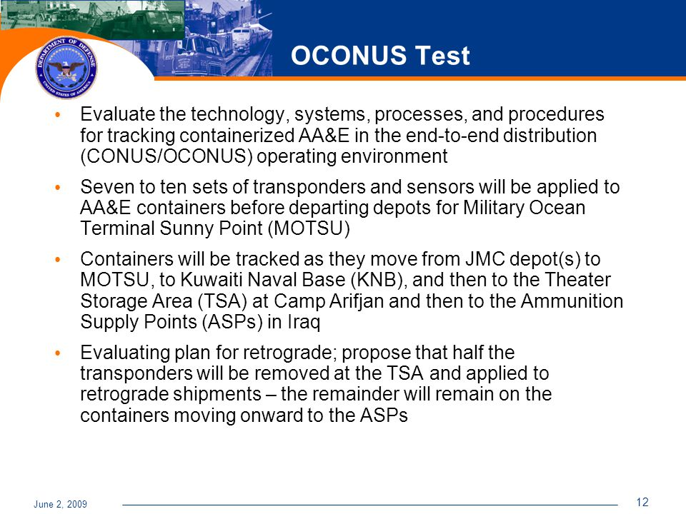 June 2, 2009 12 OCONUS Test Evaluate the technology, systems, processes, and procedures for tracking containerized AA&E in the end-to-end distribution